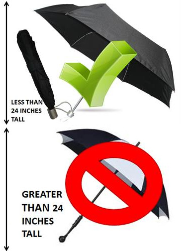 No umbrellas larger than 24 inches tall (e.g. golf umbrellas)